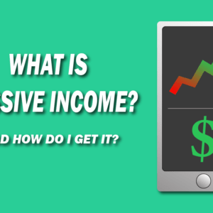 What is Passive Income? And how do I get it?