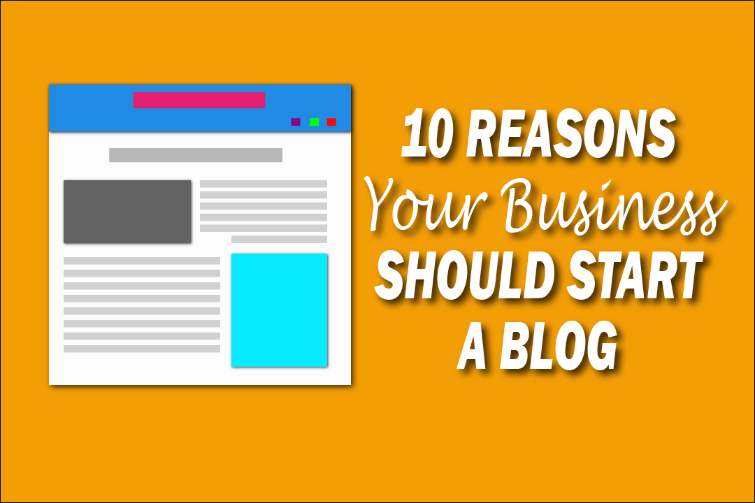 10 REASONS YOUR BUSINESS SHOULD START A BLOG