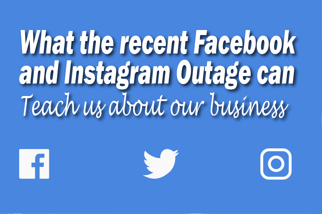 WHAT THE RECENT FACEBOOK AND INSTAGRAM OUTAGE CAN TEACH US ABOUT OUR BUSINESSES