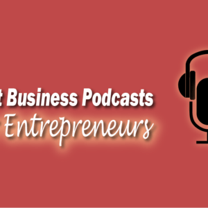 Best Business Podcasts for Entrepreneurs