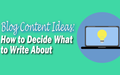 Blog Content Ideas: How to Decide What to Write About