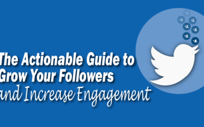 The Actionable Guide to Grow Your Followers and Increase Engagement on Twitter