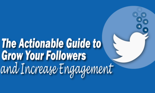 The Actionable Guide to Grow your Followers and Increase Engagement. Twitter Logo with add followers symbols floating up.