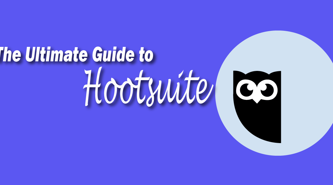 The Ultimate Guide to Hootsuite 2020