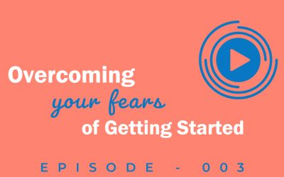 Episode 3: Overcoming Your Fears of Getting Started