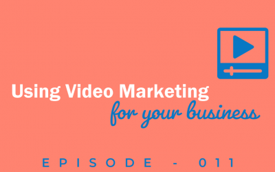 Episode 11: Taking Advantage of Video Marketing in Your Business