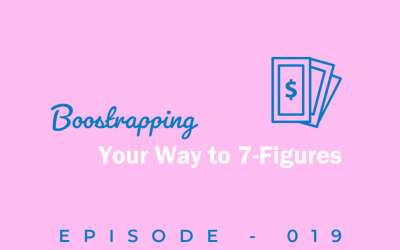 Episode 19: Bootstrapping Your Way to a 7-Figure Business