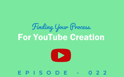 Episode 22: Finding Your Process for YouTube Creation