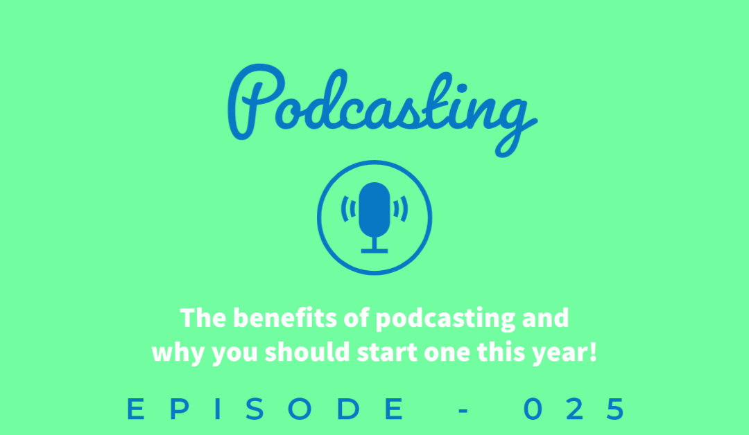 Episode 25: Why You Should Consider Starting a Podcast This Year