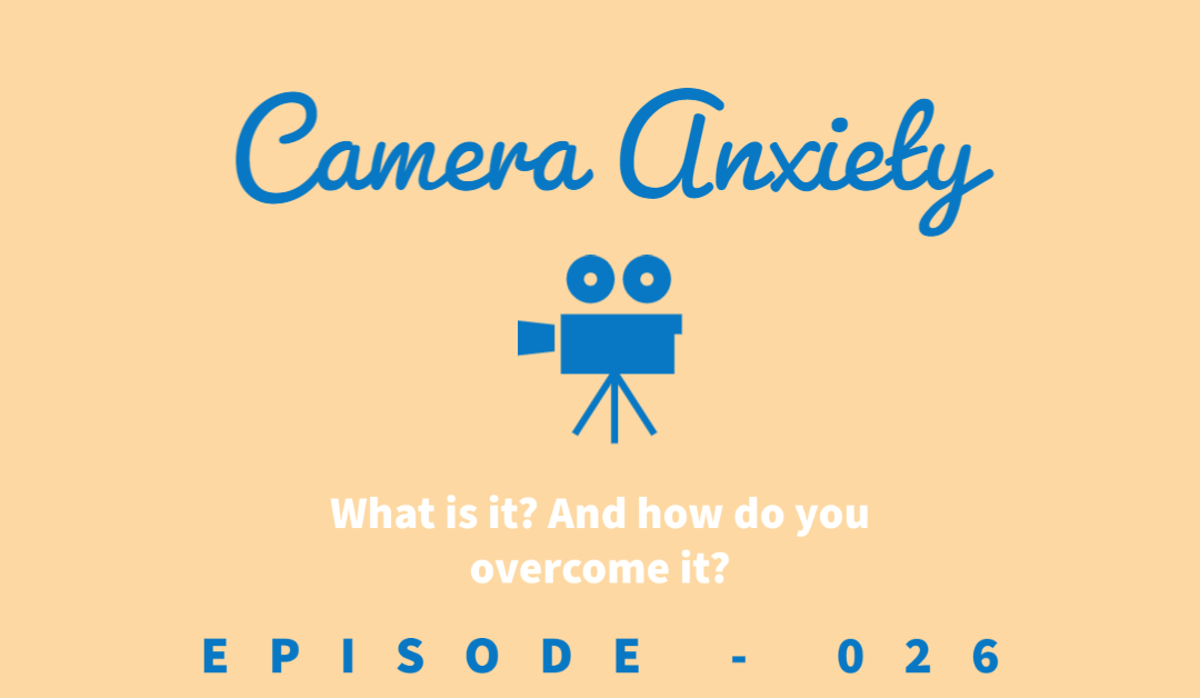 Episode 26: Camera Anxiety: What it is and How to Overcome it