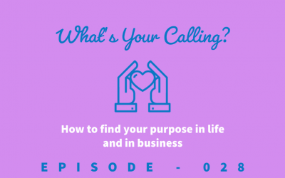Episode 28: What's Your Calling in Life (and in Business)?