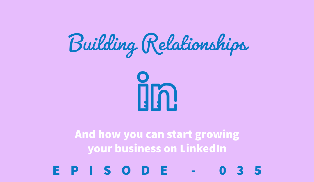 Episode 35: Why Relationships are the Key to Success and How LinkedIn can Help [Jordan Mendoza]