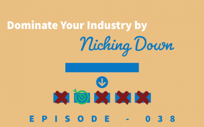 Episode 38: How Niching Down Can Help You Dominate Your Industry