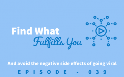 Episode 39: Finding What Fulfills You and the Negative Effects of Going Viral