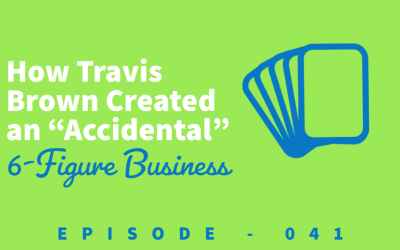 Episode 41: Creating an Accidental 6-Figure Business [Travis Brown]
