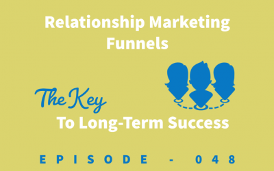 Episode 48: The KEY to Long-Term Success: Relationship Marketing Funnels [Shauna Armitage]