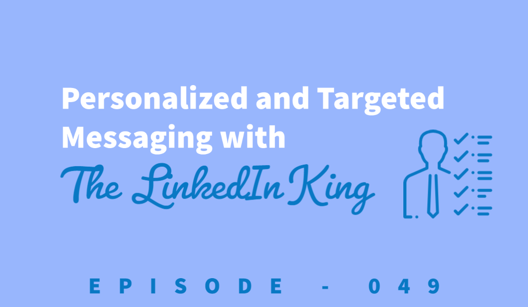 """Episode 49: The """"LinkedIn King"""" Shares the Importance of Personalized and Targeted Messaging [James Watson]"""