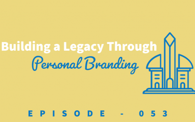 Episode 53: Building a Legacy Through Personal Branding [Jeff Lopes]