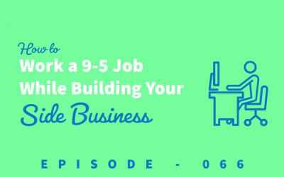 Episode 66: How to Balance a 9-5 Job While Building a Business or Side Hustle [Andres Moran]